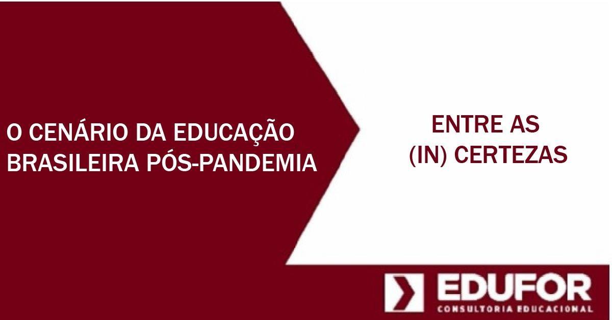 O CENÁRIO DA EDUCAÇÃO BRASILEIRA PÓS-PANDEMIA: ENTRE AS (IN) CERTEZAS